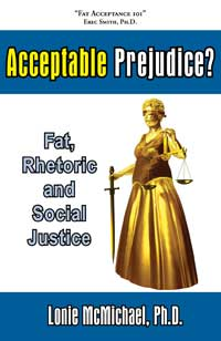 Acceptable Prejudice? Fat, Rhetoric and Social Justice by Lonie McMichael, Ph.D.