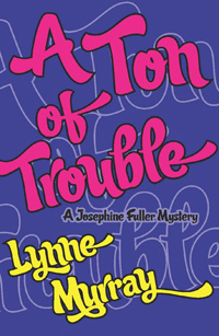 ATon of Trouble by Lynne Murray -- Book 4 of the Josephine Fuller mystery series