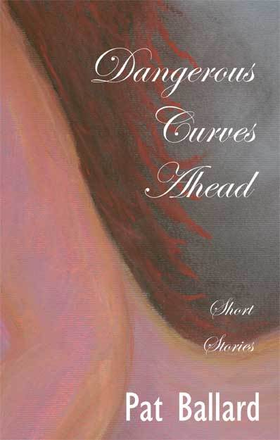Dangerous Curves Ahead: Short Stories