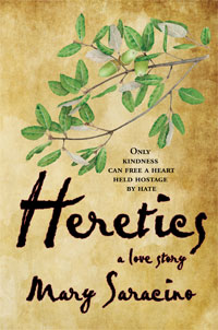 Heretics: A Love Story by Mary Saracino