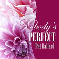 Nobody's Pefect by Pat Ballard -- narrated by Joy Nash