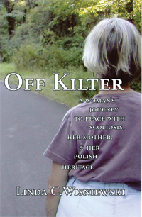 Off Kilter: A Woman's Journey to Peace with Scoliosis, Her Mother, & Her Polish Heritage by Linda C. Wisniewski