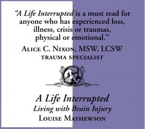 A Life Interrupted Living with Brain Injury by Louise Mathewson quote 3