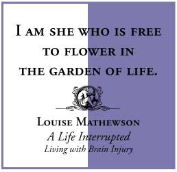A Life Interrupted Living with Brain Injury by Louise Mathewson quote 4