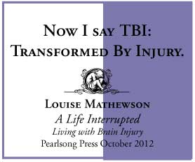 A Life Interrupted Living with Brain Injury by Louise Mathewson quote 6
