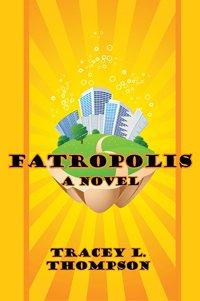 Fatropolis by Tracey L. Thompson