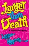 Larger Than Death by Lynne Murray