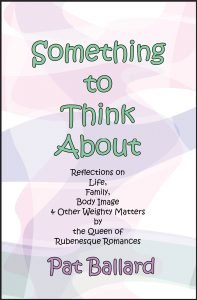 Something to Think About Reflections on Life, Family, Body Image & Other Weighty Matters by the Queen of Rubenesque Romances