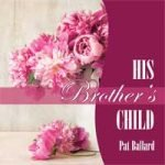 His Brother's Child by Pat Ballard audiobook narrated by Joy Nash