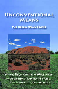 Unconventional Means: The Dream Down Under by Anne Richardson Williams